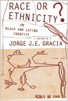 Race or Ethnicity?: On Black and Latino Identity - Jorge J. E. Gracia