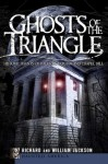 Ghosts of the Triangle (NC): Historic Haunts of Raleigh, Durham and Chapel Hill (Haunted America) - Richard Jackson, William Jackson
