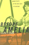 Before Amelia: Women Pilots in the Early Days of Aviation - Eileen F. Lebow