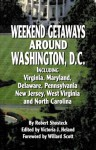 Weekend Getaways Around Washington, D.C.: Including Virginia, Maryland, Delaware, Pennsylvania, New Jersey, West Virginia, And North Carolina - Robert Shosteck