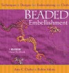 Beaded Embellishment: Techniques & Designs for Embroidering on Cloth - Amy Clarke Moore, Robin Atkins
