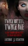 Twice Bitten, Twice Die (The Blood of the Infected Book 3) - Antony Stanton