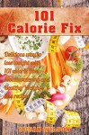 101 Calorie Fix: 101 Calorie Free, Mouthwatering, Delicious, Quick and Easy and Healthy Weight Loss Recipes - Susan Wilson