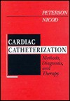 Cardiac Catheterization: Methods, Diagnosis, and Therapy - Kirk L. Peterson, Pascal Nicod, Richard Zorab, Hans Peter Krayenbuhl