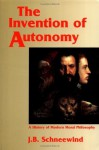 The Invention of Autonomy: A History of Modern Moral Philosophy - J.B. Schneewind