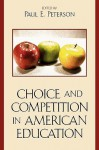 Choice and Competition in American Education - Paul E. Peterson