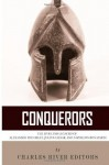 Conquerors: The Lives and Legacies of Alexander the Great, Julius Caesar, and Napoleon Bonaparte - Charles River Editors