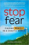 Stop the Fear: Finding Peace in a Chaotic World - Gloria Boileau