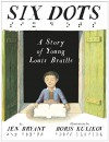 Six Dots: A Story of Young Louis Braille - Jen Bryant, Boris Kulikov