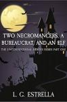 Two Necromancers, a Bureaucrat, and an Elf (The Unconventional Heroes #1) - L.G. Estrella