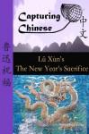 Capturing Chinese: The New Year's Sacrifice - Xun Lu, Kevin Nadolny, Atula Siriwardane