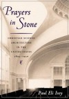 Prayers in Stone: Christian Science Architecture in the United States, 1894-1930 - Paul Ivey