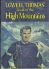 Lowell Thomas' Book of the High Mountain - Lowell Thomas