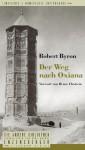 Der Weg nach Oxiana (Die Andere Bibliothek, #237) - Robert Byron, Bruce Chatwin, Matthias Fienbork