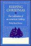 Keeping Christmas: The Celebration of an American Holiday - Philip Reed Rulon