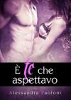 È te che aspettavo (Italian Edition) - Alessandra Paoloni