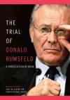 The Trial of Donald Rumsfeld: A Prosecution by Book - Michael Ratner, Center for Constitutional Rights