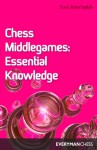 Chess Middlegames: Essential Knowledge - Yuri Averbakh