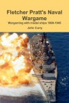 Fletcher Pratt's Naval Wargame Wargaming with Model Ships 1900-1945 - John Curry