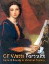 G.F. Watts Fame & Beauty in Victorian Society - Barbara Bryant
