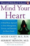 Mind Your Heart: A Mind/Body Approach to Stress Management, Exercise, and Nutrition for Heart Health - Aggie Casey, Herbert Benson