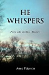 He Whispers: Poetic talks with God (Volume 1) - Anne Peterson