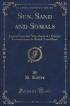 Sun, Sand and Somals: Leaves From the Note-Book of a District Commissioner in British Somaliland (Classic Reprint) - H. Rayne
