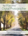 The Way of the Digital Photographer: Walking the Photoshop Post-production Path to More Creative Photography - Harold Davis
