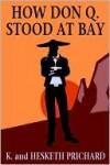 How Don Q. Stood at Bay - Hesketh Hesketh-Prichard, Kate Prichard