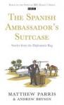 The Spanish Ambassador's Suitcase - Matthew Parris, Andrew Bryson