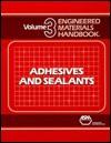 Engineered Materials Handbook: Adhesives and Sealants, Volume III - ASM International