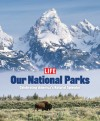 Life: Our National Parks: Celebrating America's Natural Splendor - Life Magazine