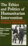 The Ethics and Politics of Humanitarian Intervention - Stanley Hoffmann, James P. Sterba, Robert C. Johansen, Raimo Vayrynen