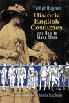 Historic English Costumes and How to Make Them - Talbot Hughes, Kristina Seleshanko