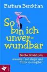 So Bin Ich Unverwundbar: Sechs Strategien, Souverdn Mit Kritik Und Drger Umzugehen - Barbara Berckhan