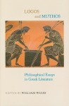 Logos and Muthos: Philosophical Essays in Greek Literature - William Wians