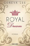 Royal Dream: Roman (Die Royals-Saga, Band 4) - Geneva Lee, Charlotte Seydel