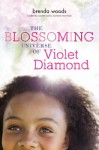 By Brenda Woods The Blossoming Universe of Violet Diamond - Brenda Woods
