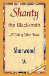Shanty the Blacksmith - Mary Martha Sherwood