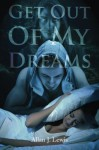 Get Out of My Dreams - Allan J. Lewis, Mary M. Cushnie-Mansour, Bethany Jamieson, Terry Davis, Cathleen Tarawhiti