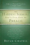 The Hardest Sermons You'll Ever Have to Preach: Help from Trusted Preachers for Tragic Times - Bryan Chapell