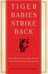 Tiger Babies Strike Back: How I Was Raised by a Tiger Mom but Could Not Be Turned to the Dark Side - Kim Wong Keltner