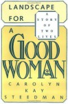 Landscape for a Good Woman: A Story of Two Lives - Carolyn Steedman