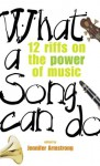 What a Song Can Do: 12 Riffs on the Power of Music - Jennifer Armstrong