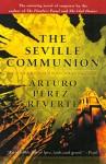 The Seville Communion - Arturo Pérez-Reverte