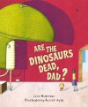 Are the Dinosaurs Dead, Dad? - Julie Middleton, Russell Ayto