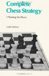 Complete Chess Strategy 1 Planning the Pieces - Ludek Pachman, John Littlewood, Sam Sloan