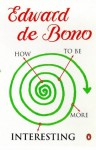 How To Be More Interesting - Edward De Bono