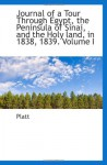 Journal of a Tour Through Egypt, the Peninsula of Sinai, and the Holy land, in 1838, 1839. Volume I - Platt