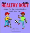 The Healthy Body Book: Caring for the Coolest Machine You'll Ever Own - Ellen Sabin